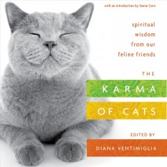 The Karma of cats : spiritual wisdom from our feline friends / edited by Diana Ventimiglia.