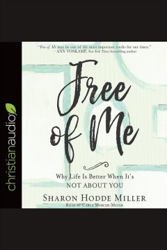 Free of me : why life is better when it's not about you / Sharon Hodde Miller.
