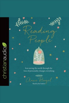 Reading people : how seeing the world through the lens of personality changes everything / Anne Bogel.