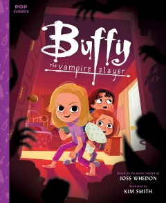 Buffy the Vampire Slayer /  story and text by Jason Rekulak ; illustrated by Kim Smith ; based on the series created by Joss Whedon. - story and text by Jason Rekulak ; illustrated by Kim Smith ; based on the series created by Joss Whedon.