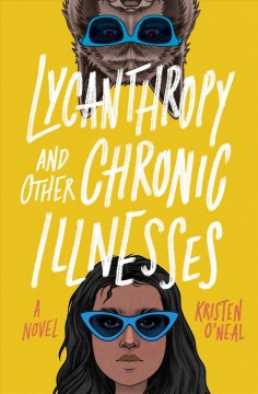 Lycanthropy and other chronic illnesses : [a novel] / Kristen O'Neal. - Kristen O'Neal.