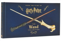 From the films of Harry Potter : the wand collection / Monique Peterson. - Monique Peterson.