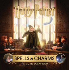 Harry Potter spells & charms : a movie scrapbook / written by Jody Revenson. - written by Jody Revenson.