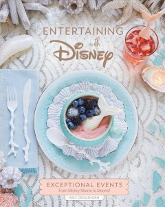 Entertaining with Disney : exceptional events from Mickey Mouse to Moana! / Amy Croushorn. - Amy Croushorn.