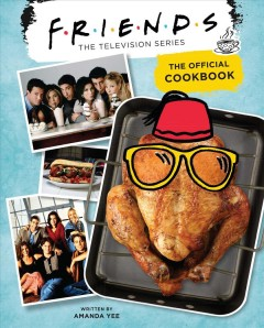 Friends, the television series : the official cookbook / written by Amanda Yee. - written by Amanda Yee.