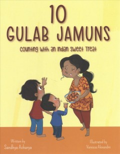 10 gulab jamuns : counting with an Indian sweet treat / written by Sandhya Acharya; illustrated by Vanessa Alexandre.