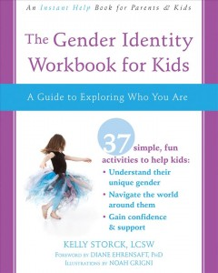 The gender identity workbook for kids : a guide to exploring who you are / Kelly Storck, LCSW ; foreword by Diane Ehrensaft, PhD ; illustrations by Noah Grigni.