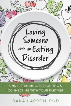 Loving someone with an eating disorder : understanding, supporting & connecting with your partner / Dana Harron, PsyD. - Dana Harron, PsyD.
