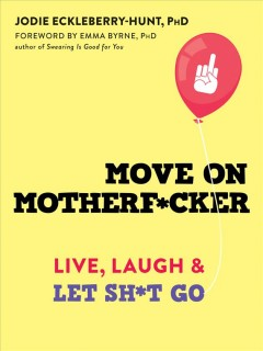 Move on motherf*cker : live, laugh, and let sh*t go / Jodie Eckleberry-Hunt.