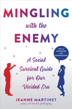 Mingling with the enemy : a social survival guide for our politically divided era / Jeanne Martinet. - Jeanne Martinet.