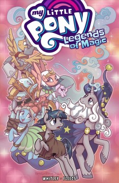 My little pony Volume 2 : Legends of magic / written by Jeremy Whitley ; art by Toney Fleecs ; colors by Heather Breckel ; letters by Neil Uyetake. - written by Jeremy Whitley ; art by Toney Fleecs ; colors by Heather Breckel ; letters by Neil Uyetake.
