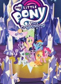 My little pony Volume 11, The crystalling /  story by Josh Haber ; adaptation by Justin Eisinger ; lettering and design by Gilberto Lazcano. - story by Josh Haber ; adaptation by Justin Eisinger ; lettering and design by Gilberto Lazcano.