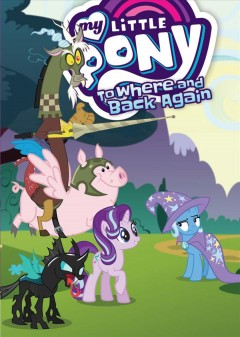 My Little Pony Volume 12, To where and back again /  story by Justin Eisinger ; adaptation by Justin Eisinger ; edits by Alonzo Simon ; lettering and design by Gilbert Lazcano. - story by Justin Eisinger ; adaptation by Justin Eisinger ; edits by Alonzo Simon ; lettering and design by Gilbert Lazcano.