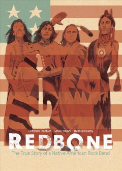 Redbone : the true story of a Native American rock band / written by Christian Staebler & Sonia Paoloni ; art by Thibault Balahy ; translated by Edward Gauvin ; lettering by Frank Cvetkovic.