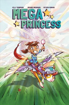 Mega Princess /  written by Kelly Thompson ; illustrated by Brianne Drouhard ; colored by M. Victoria Robado ; lettered by Warren Montgomery.