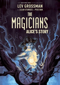 Magician trilogy Volume 1, Alice's story /  story based on the novel The magicians by Lev Grossman ; written by Lilah Sturges; illustrated by Pius Bak ; colored by Dan Jackson ; lettered by Mike Fiorentino. - story based on the novel The magicians by Lev Grossman ; written by Lilah Sturges; illustrated by Pius Bak ; colored by Dan Jackson ; lettered by Mike Fiorentino.