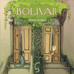 Bolivar /  written and illustrated by Sean Rubin. - written and illustrated by Sean Rubin.
