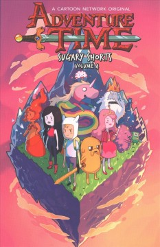 Adventure time : sugary shorts Volume 4 / created by Pendleton Ward - created by Pendleton Ward