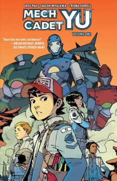 Mech Cadet Yu Volume 1 /  written by Greg Pak ; illustrated by Takeshi Miyazawa ; colored by Triona Farrell. - written by Greg Pak ; illustrated by Takeshi Miyazawa ; colored by Triona Farrell.