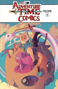 Adventure time comics Volume 6 /  created by Pendleton Ward. - created by Pendleton Ward.