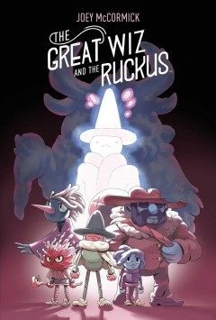 The Great Wiz and the Ruckus /  written & illustrated by Joey McCormick ; colors by Whitney Cogar ; letters by Warren Montgomery.