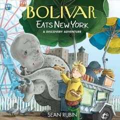 Bolivar eats New York : a discovery adventure / Sean Rubin. - Sean Rubin.