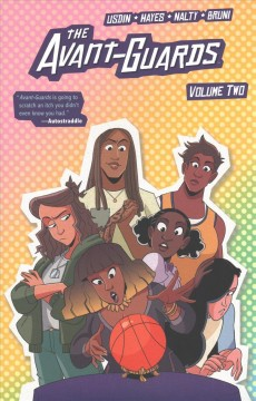 The Avant-Guards Volume 2 /  created and written by Carly Usdin ; illustrated by Noah Hayes with inks by Tasha Neva & Jenna Ayoub ; colored by Rebecca Nalty with Keiran Quigley and Eleonora Bruni ; lettered by Ed Dukeshire.