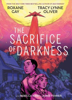 The sacrifice of darkness /  written by Roxane Gay and Tracy Lynne Oliver ; illustrated by Rebecca Kirby ; colored by James Fenner ; lettered by Andworld Design.