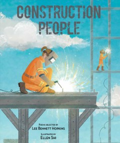 Construction people /  poems selected by Lee Bennett Hopkins ; illustrated by Ellen Shi. - poems selected by Lee Bennett Hopkins ; illustrated by Ellen Shi.