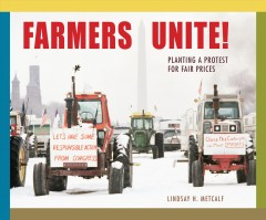 Farmers unite! : planting a protest for fair prices / Lindsay H. Metcalf.