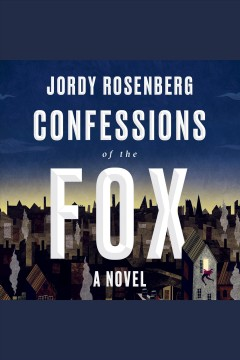 Confessions of the fox /  Jordy Rosenberg.