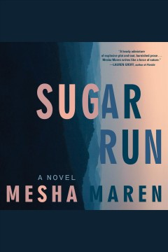 Sugar run /  a novel by Mesha Maren. - a novel by Mesha Maren.