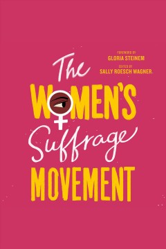 The women's suffrage movement /  edited by Sally Roesch Wagner ; foreword by Gloria Steinem.