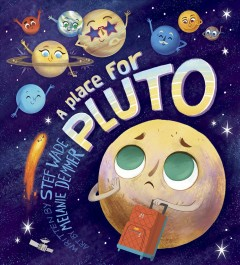 A place for Pluto /  written by Stef Wade ; illustrated by Melanie Demmer. - written by Stef Wade ; illustrated by Melanie Demmer.