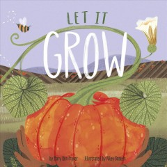 Let it grow /  by Mary Ann Fraser ; illustrated by Riley Samels. - by Mary Ann Fraser ; illustrated by Riley Samels.