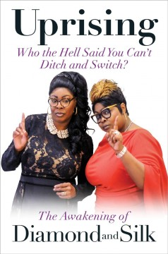 Uprising : who the hell said you can't ditch and switch : the awakening of Diamond and Silk / [Diamond and Silk]. - [Diamond and Silk].