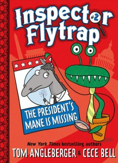 Inspector Flytrap in the president's mane is missing! /  by Tom Angleberger ; illustrated by Cece Bell. - by Tom Angleberger ; illustrated by Cece Bell.