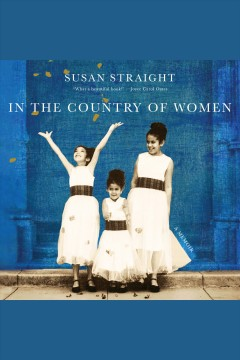 In the Country of Women : A Memoir / Susan Straight.