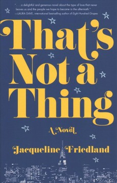 That's not a thing : a novel / Jacqueline Friedland. - Jacqueline Friedland.