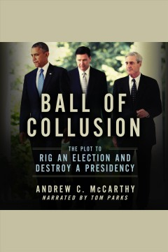 Ball of collusion : the plot to rig an election and destroy a presidency / Andrew C. McCarthy. - Andrew C. McCarthy.