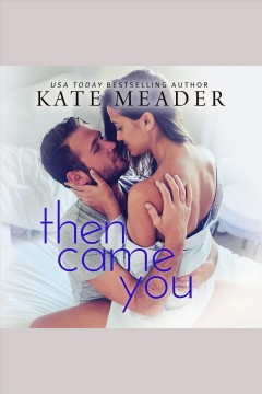 Then came you /  Kate Meader.