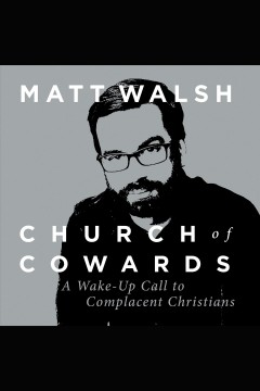 Church of cowards : a wake-up call to complacent christians / Matt Walsh.