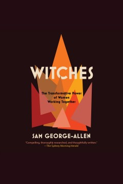 Witches : the transformative power of women working together / Sam George-Allen.