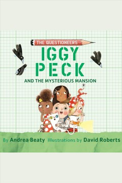 Iggy Peck and the mysterious mansion /  Andrea Beaty.