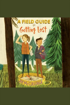 A field guide to getting lost /  Joy McCullough.