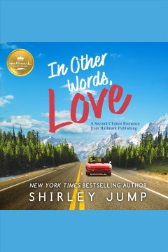 In other words, love : a second chance romance from Hallmark Publishing / Shirley Jump.