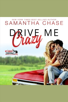 Drive me crazy : road tripping / Samantha Chase.