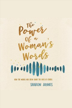 The power of a woman's words /  Sharon Jaynes.