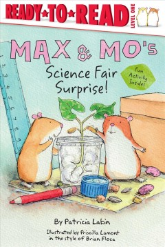 Max & Mo's science fair surprise /  by Patricia Lakin ; illustrated by Priscilla Lamont in the style of Brian Floca. - by Patricia Lakin ; illustrated by Priscilla Lamont in the style of Brian Floca.