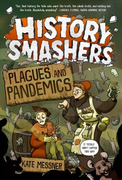 Plagues and pandemics /  Kate Messner ; illustrated by Falynn Koch ; with a special thanks to Ella Messner, who served as a researcher and contributor for this book. - Kate Messner ; illustrated by Falynn Koch ; with a special thanks to Ella Messner, who served as a researcher and contributor for this book.
